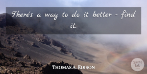Positive Quotes, Thomas A. Edison Quote About Positive, Business, Creativity: Theres A Way To Do...
