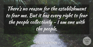 Huey Newton Quote About People, Patriotism, No Fear: Theres No Reason For The...