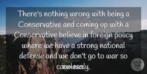 Ron Paul Quote About Strong, War, Believe: Theres Nothing Wrong With Being...