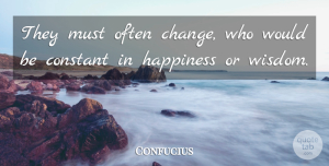Love Quotes, Confucius Quote About Love, Inspirational, Funny: They Must Often Change Who...