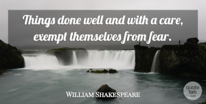 Fear Quotes, William Shakespeare Quote About Inspirational, Success, Fear: Things Done Well And With...
