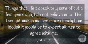 Jim Rohn Quote About Inspirational, Believe, Greatness: Things That I Felt Absolutely...