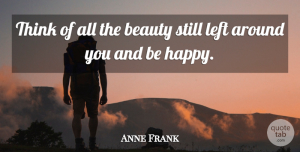 Anne Frank Quote About Inspirational, Life, Happiness: Think Of All The Beauty...