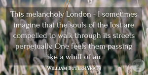 Soul Quotes, William Butler Yeats Quote About Air, Soul, London: This Melancholy London I Sometimes...
