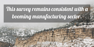 Richard Iley Quote About Booming, Consistent, Remains, Survey: This Survey Remains Consistent With...