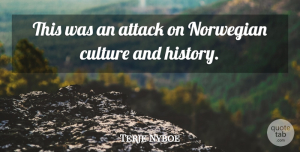 Terje Nyboe Quote About Attack, Culture, Norwegian: This Was An Attack On...