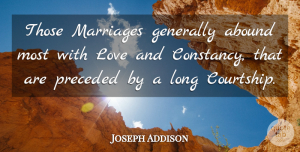 Joseph Addison Quote About Marriage, Long, Literature: Those Marriages Generally Abound Most...