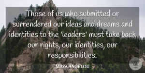 Responsibility Quotes, Maya Angelou Quote About Inspiring, Dream, Responsibility: Those Of Us Who Submitted...