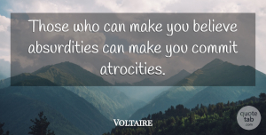 Atheist Quotes, Voltaire Quote About Life, Peace, Atheist: Those Who Can Make You...