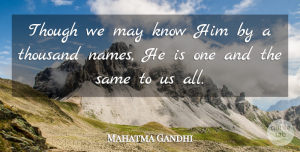 Religion Quotes, Mahatma Gandhi Quote About Moral Growth, Names, Religion: Though We May Know Him...