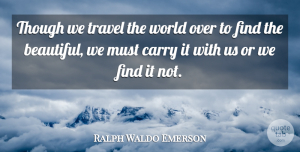 Beauty Quotes, Ralph Waldo Emerson Quote About Inspirational, Beauty, Beautiful: Though We Travel The World...