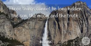 Indian Leader Quotes, Buddha Quote About Cannot, Indian Leader, Three: Three Things Cannot Be Long...