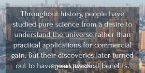 Science Quotes, Stephen Hawking Quote About Commercial, Desire, Great, History, Later: Throughout History People Have Studied...