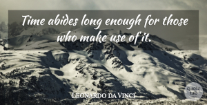 Time Quotes, Leonardo da Vinci Quote About Time: Time Abides Long Enough For...
