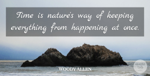 Woody Allen Quote About Funny, Time, Inspiration: Time Is Natures Way Of...