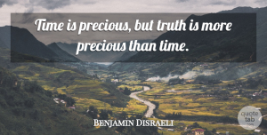 Truth Quotes, Benjamin Disraeli Quote About Trust, Time, Truth: Time Is Precious But Truth...