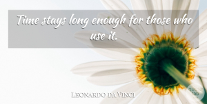 Time Quotes, Leonardo da Vinci Quote About Stays, Time: Time Stays Long Enough For...