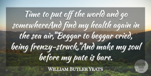 Soul Quotes, William Butler Yeats Quote About Again, Beggar, Health, Sea, Soul: Time To Put Off The...