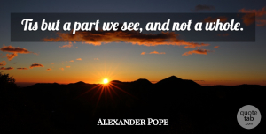 Alexander Pope Quote About Wise, Wisdom, Whole: Tis But A Part We...