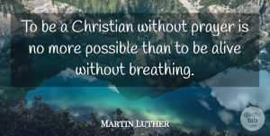 Martin Luther Quote About Christian, Prayer, Breathing: To Be A Christian Without...