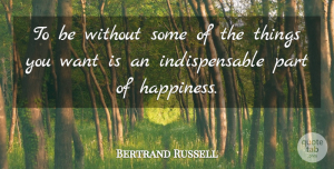 Bertrand Russell Quote About Inspirational, Motivational, Happiness: To Be Without Some Of...