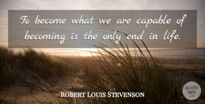 Robert Louis Stevenson Quote About Scottish Writer: To Become What We Are...