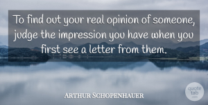 Arthur Schopenhauer Quote About Real, Judging, First Impression: To Find Out Your Real...