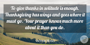 Victor Hugo Quote About Thanksgiving, Prayer, Wings: To Give Thanks In Solitude...