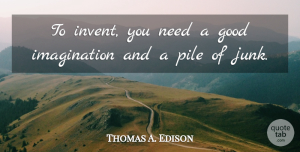 Thomas A. Edison Quote About Inspirational, Science, Imagination Creativity: To Invent You Need A...