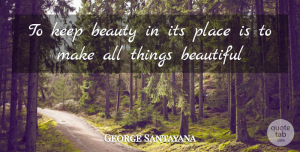 Beauty Quotes, George Santayana Quote About Beauty, Beautiful, All Things: To Keep Beauty In Its...