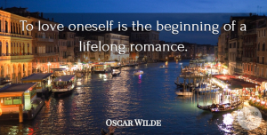 Love Quotes, Oscar Wilde Quote About Love, Life, Confidence: To Love Oneself Is The...