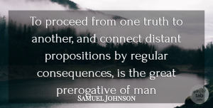 Truth Quotes, Samuel Johnson Quote About Connect, Consequences, Distant, Great, Man: To Proceed From One Truth...