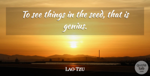 Lao Tzu Quote About Genius, Irish Poet: To See Things In The...