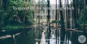 William James Quote About undefined: To Spend Life For Something...