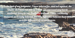 Abraham Lincoln Quote About Best, Constantly, Difference, Expressed, Harsh: To The Best Of My...