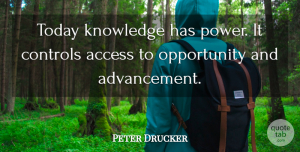 Peter Drucker Quote About Education, Wise, Knowledge: Today Knowledge Has Power It...