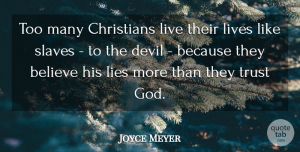 Lying Quotes, Joyce Meyer Quote About Christian, Lying, Believe: Too Many Christians Live Their...