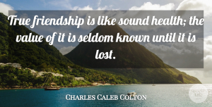 Charles Caleb Colton Quote About Motivational, Best Friend, Friendship: True Friendship Is Like Sound...