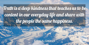 Truth Quotes, Khalil Gibran Quote About Inspirational, Life, Truth: Truth Is A Deep Kindness...