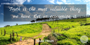 Truth Quotes, Mark Twain Quote About Truth, Literature, Valuable: Truth Is The Most Valuable...