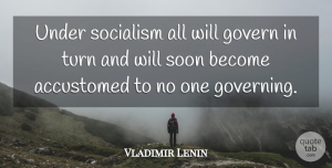 Vladimir Lenin Quote About Eugenics, Socialism, Communism: Under Socialism All Will Govern...
