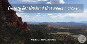 Lying Quotes, William Shakespeare Quote About Leadership, Courage, Lying: Uneasy Lies The Head That...
