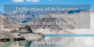 Robert Kiyosaki Quote About Britain, European, Shares, Unlike: Unlike Many Of Its European...