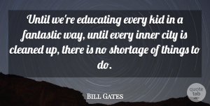 Success Quotes, Bill Gates Quote About Inspiring, Success, Education: Until Were Educating Every Kid...