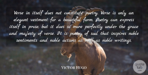 Victor Hugo Quote About Actions, Constitute, Elegant, Express, Grace: Verse In Itself Does Not...