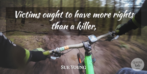 Sue Young Quote About Ought, Rights, Victims: Victims Ought To Have More...