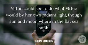 John Milton Quote About Moon, Sea, Light: Virtue Could See To Do...