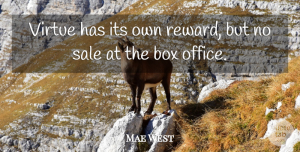 Mae West Quote About Office, Rewards, Virtue: Virtue Has Its Own Reward...