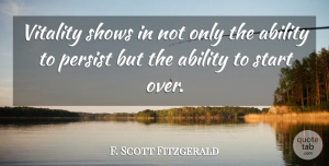 F. Scott Fitzgerald Quote About Inspirational, Motivational, Moving On: Vitality Shows In Not Only...
