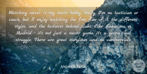 Andrew Luck Quote About Barcelona, Behind, Enjoy, Flow, Free: Watching Soccer Is My Main...